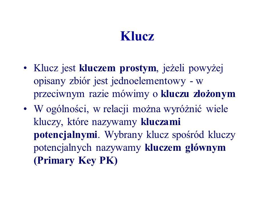 Klucz Klucz jest kluczem prostym, jeżeli powyżej opisany zbiór jest jednoelementowy - w przeciwnym razie mówimy o kluczu złożonym W ogólności, w relac