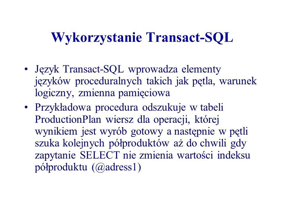 Wykorzystanie Transact-SQL Język Transact-SQL wprowadza elementy języków proceduralnych takich jak pętla, warunek logiczny, zmienna pamięciowa Przykła