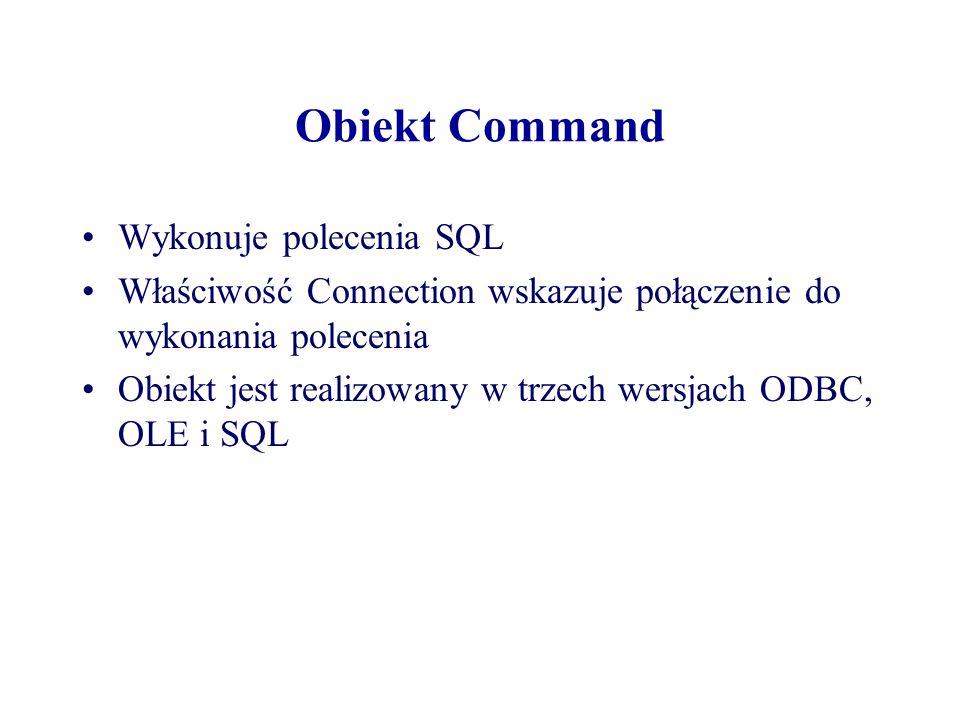 Obiekt Command Wykonuje polecenia SQL Właściwość Connection wskazuje połączenie do wykonania polecenia Obiekt jest realizowany w trzech wersjach ODBC,