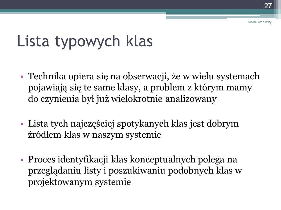 Lista typowych klas Technika opiera się na obserwacji, że w wielu systemach pojawiają się te same klasy, a problem z którym mamy do czynienia był już