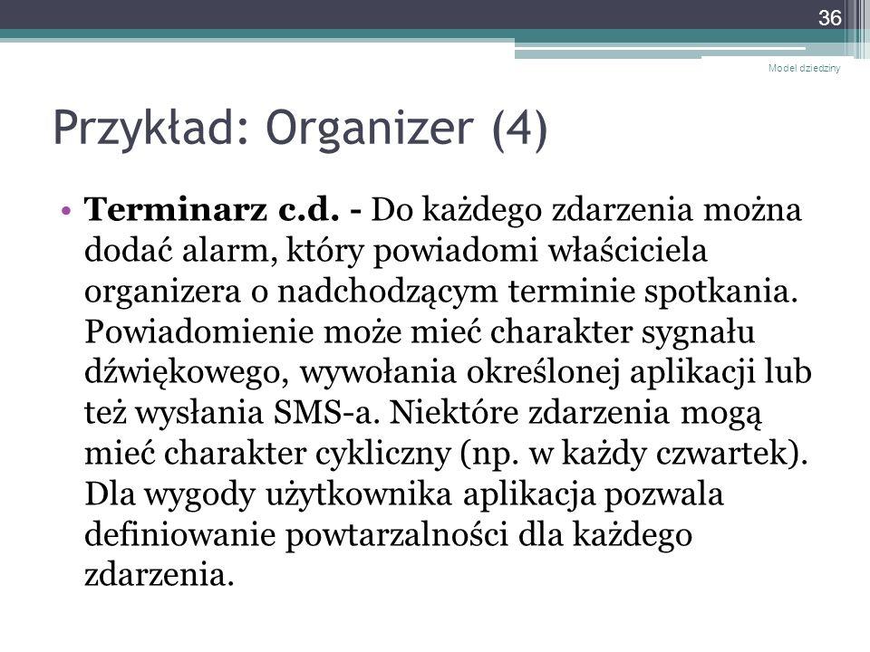 Przykład: Organizer (4) Terminarz c.d. - Do każdego zdarzenia można dodać alarm, który powiadomi właściciela organizera o nadchodzącym terminie spotka
