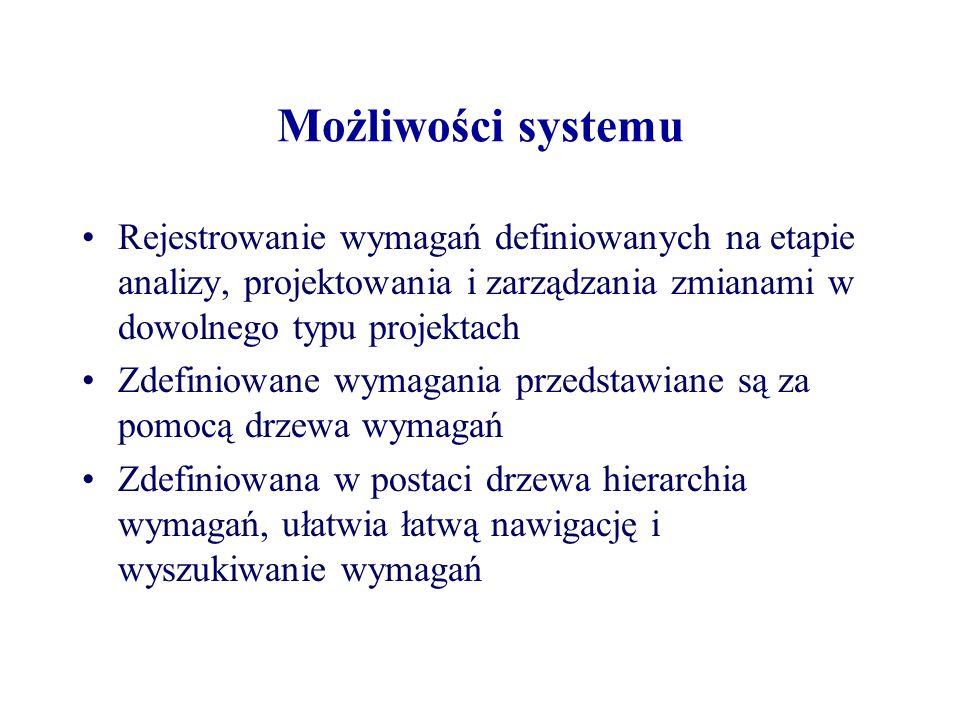 Możliwości systemu Rejestrowanie wymagań definiowanych na etapie analizy, projektowania i zarządzania zmianami w dowolnego typu projektach Zdefiniowan