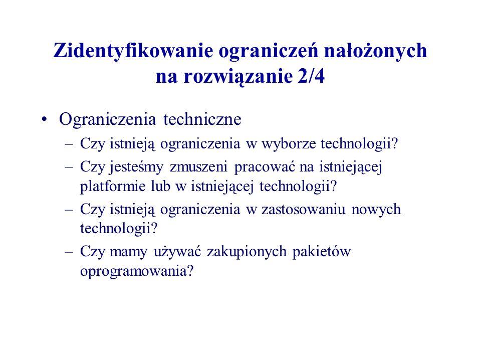 Zidentyfikowanie ograniczeń nałożonych na rozwiązanie 2/4 Ograniczenia techniczne –Czy istnieją ograniczenia w wyborze technologii? –Czy jesteśmy zmus