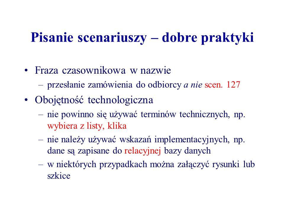 Pisanie scenariuszy – dobre praktyki Fraza czasownikowa w nazwie –przesłanie zamówienia do odbiorcy a nie scen. 127 Obojętność technologiczna –nie pow