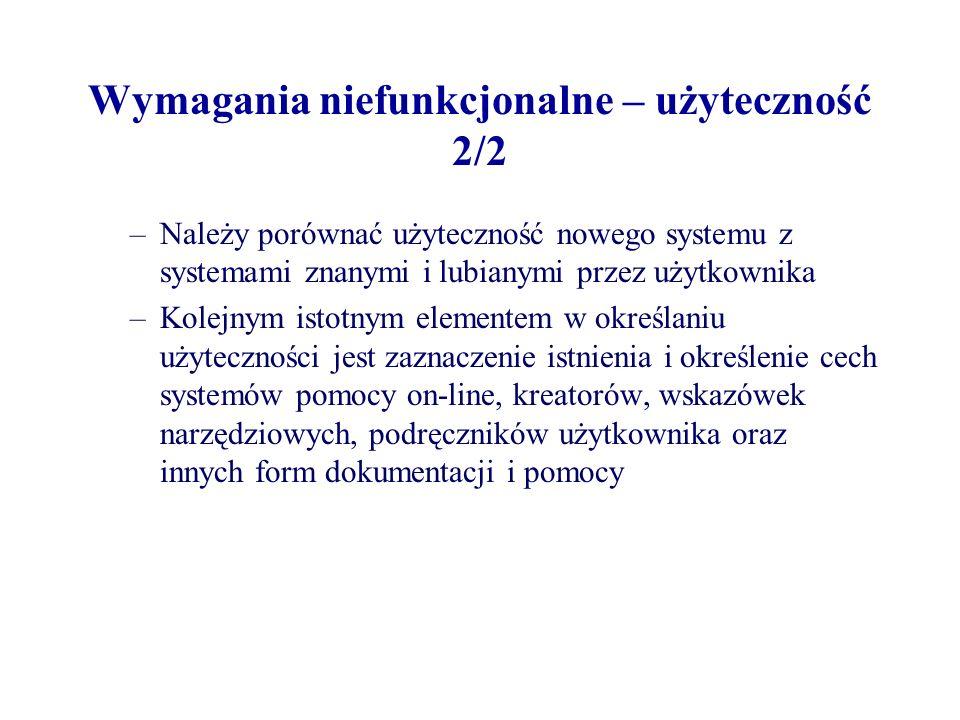 Wymagania niefunkcjonalne – użyteczność 2/2 –Należy porównać użyteczność nowego systemu z systemami znanymi i lubianymi przez użytkownika –Kolejnym is