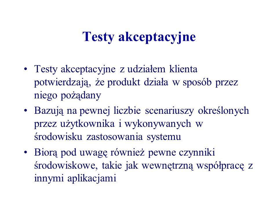 Testy akceptacyjne Testy akceptacyjne z udziałem klienta potwierdzają, że produkt działa w sposób przez niego pożądany Bazują na pewnej liczbie scenar
