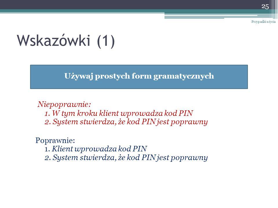 Wskazówki (1) Niepoprawnie: 1. W tym kroku klient wprowadza kod PIN 2. System stwierdza, że kod PIN jest poprawny Poprawnie: 1. Klient wprowadza kod P