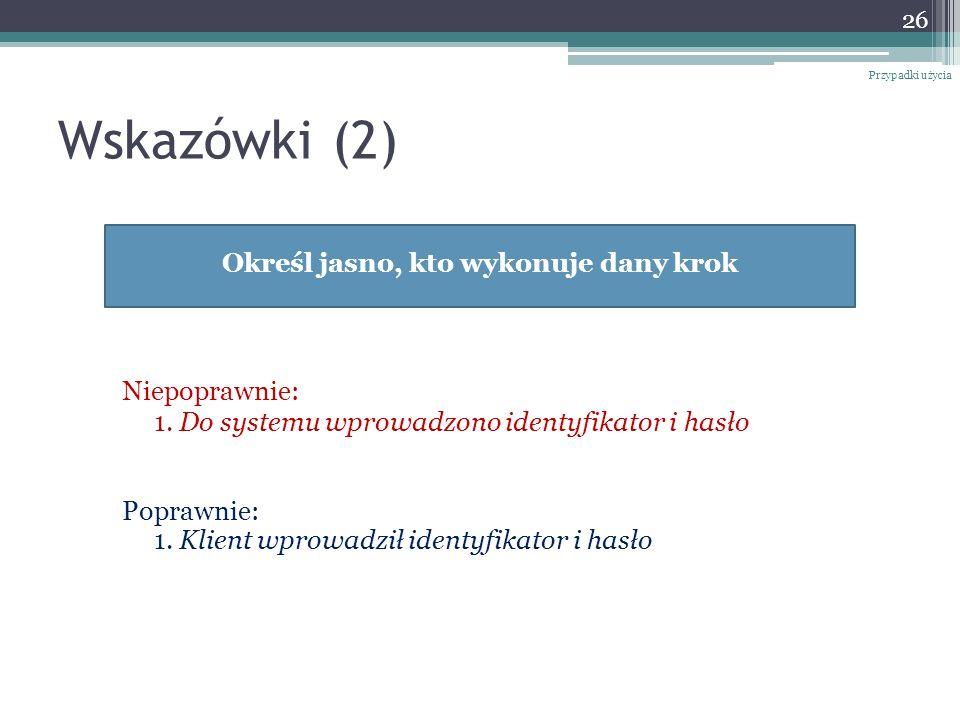 Wskazówki (2) Niepoprawnie: 1. Do systemu wprowadzono identyfikator i hasło Poprawnie: 1. Klient wprowadził identyfikator i hasło 26 Przypadki użycia