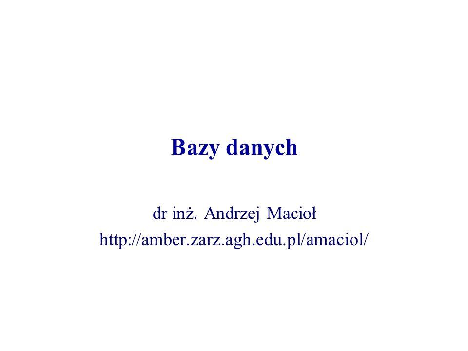 Bazy danych dr inż. Andrzej Macioł http://amber.zarz.agh.edu.pl/amaciol/