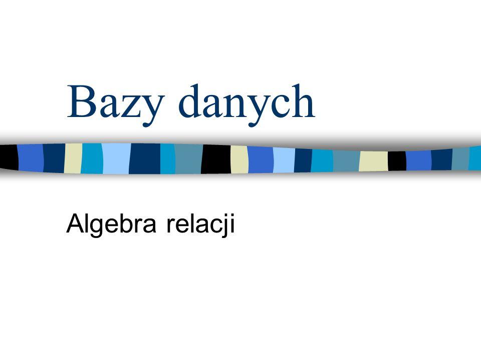 Bazy danych Algebra relacji
