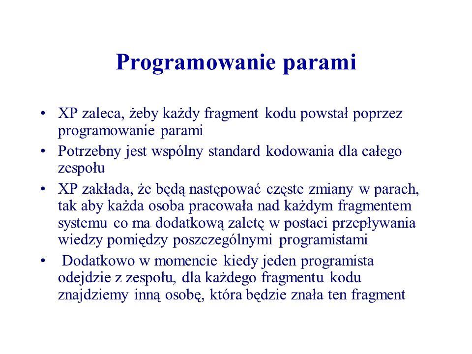 Programowanie parami W XP nie ma osoby odpowiedzialnej za każdą część kodu - kod jest własnością całego zespołu Nie da się wydajnie pracować parami, jeżeli nie ma w firmie systemu zarządzania wersjami, np.