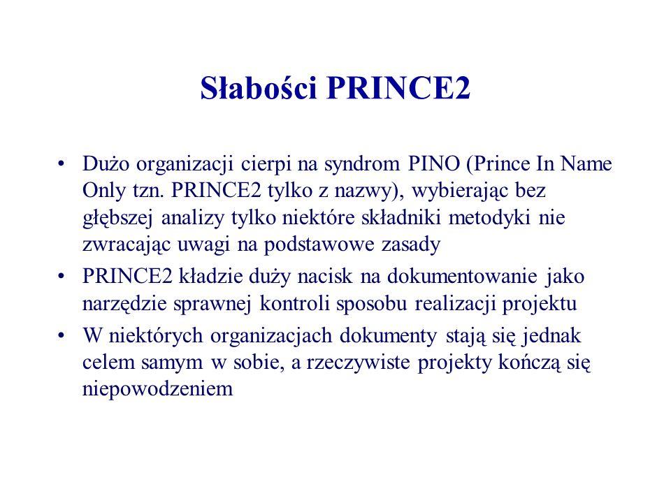 Słabości PRINCE2 Podobnie uwaga jaką zwraca PRINCE2 na potrzebę dobrej organizacji i regularną wymianę informacji pomiędzy zainteresowanymi odbierana jest niesłusznie jako zachęta do ciągłych bezproduktywnych spotkań zabierających czas niezbędny na rzeczywistą pracę PRINCE2 nie definiuje wprost analizy wymagań tak więc może prowadzić do niepowodzenia projektu z uwagi na przyjęcie fałszywych założeń (z drugiej strony jasno jest określone, kto ponosi odpowiedzialność za przyjęcie złych założeń i akceptację nietrafnego uzasadnienia biznesowego a przesłanki tych decyzji są udokumentowane i mogą stanowić nauczkę na przyszłość)