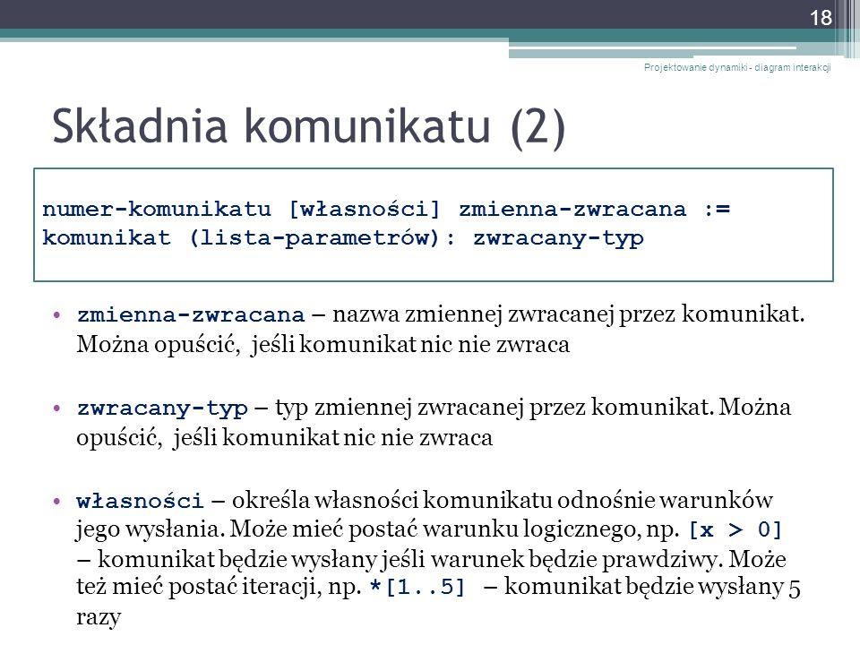 Składnia komunikatu (2) zmienna-zwracana – nazwa zmiennej zwracanej przez komunikat. Można opuścić, jeśli komunikat nic nie zwraca zwracany-typ – typ