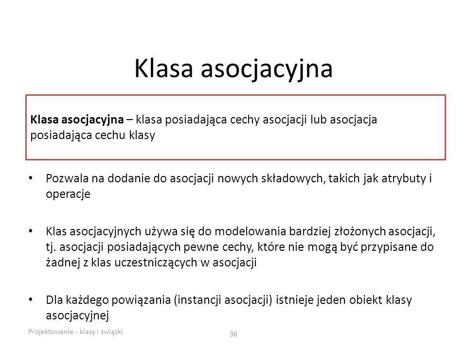 Klasa asocjacyjna Pozwala na dodanie do asocjacji nowych składowych, takich jak atrybuty i operacje Klas asocjacyjnych używa się do modelowania bardzi