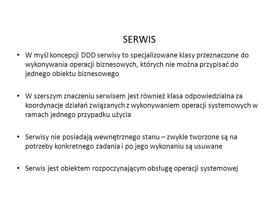 SERWIS W myśl koncepcji DDD serwisy to specjalizowane klasy przeznaczone do wykonywania operacji biznesowych, których nie można przypisać do jednego o