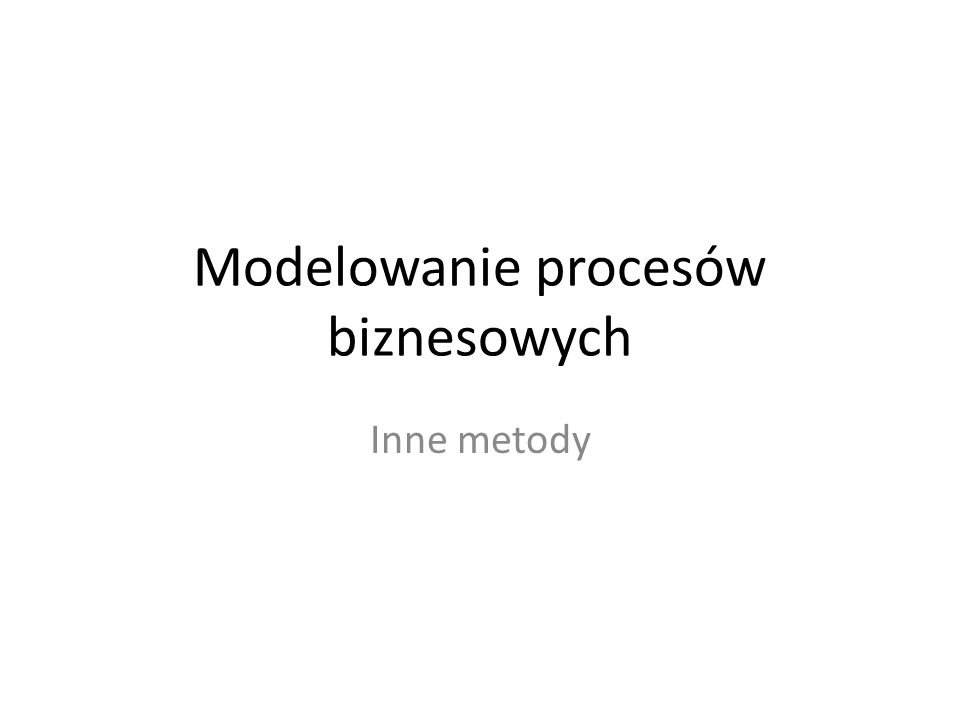 Modelowanie procesów biznesowych Inne metody