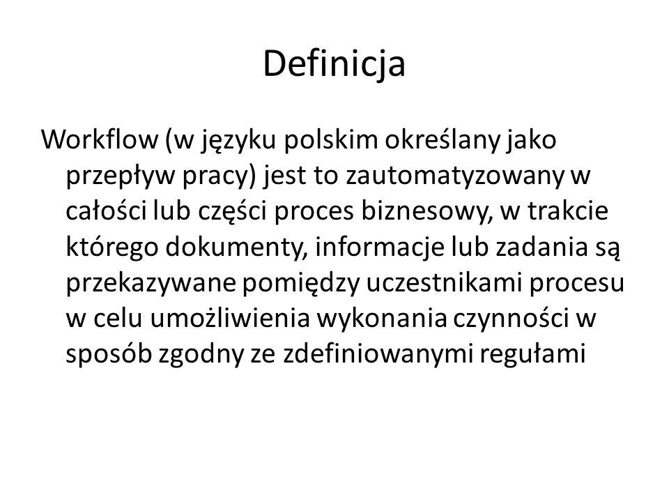 Definicja Workflow (w języku polskim określany jako przepływ pracy) jest to zautomatyzowany w całości lub części proces biznesowy, w trakcie którego d