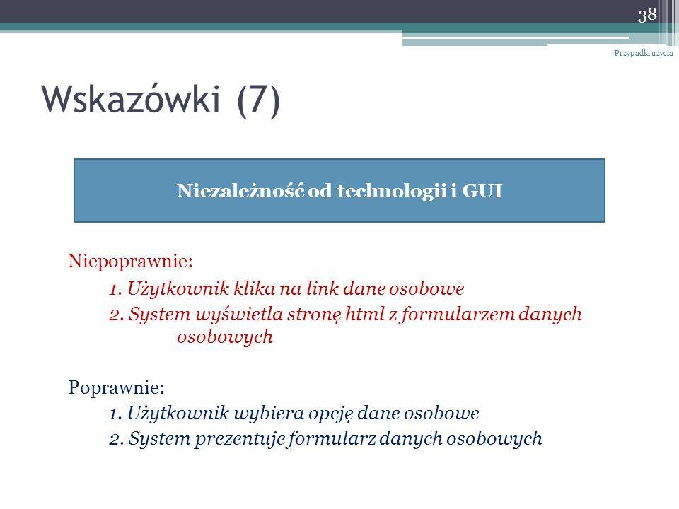 Wskazówki (7) Niepoprawnie: 1. Użytkownik klika na link dane osobowe 2. System wyświetla stronę html z formularzem danych osobowych Poprawnie: 1. Użyt