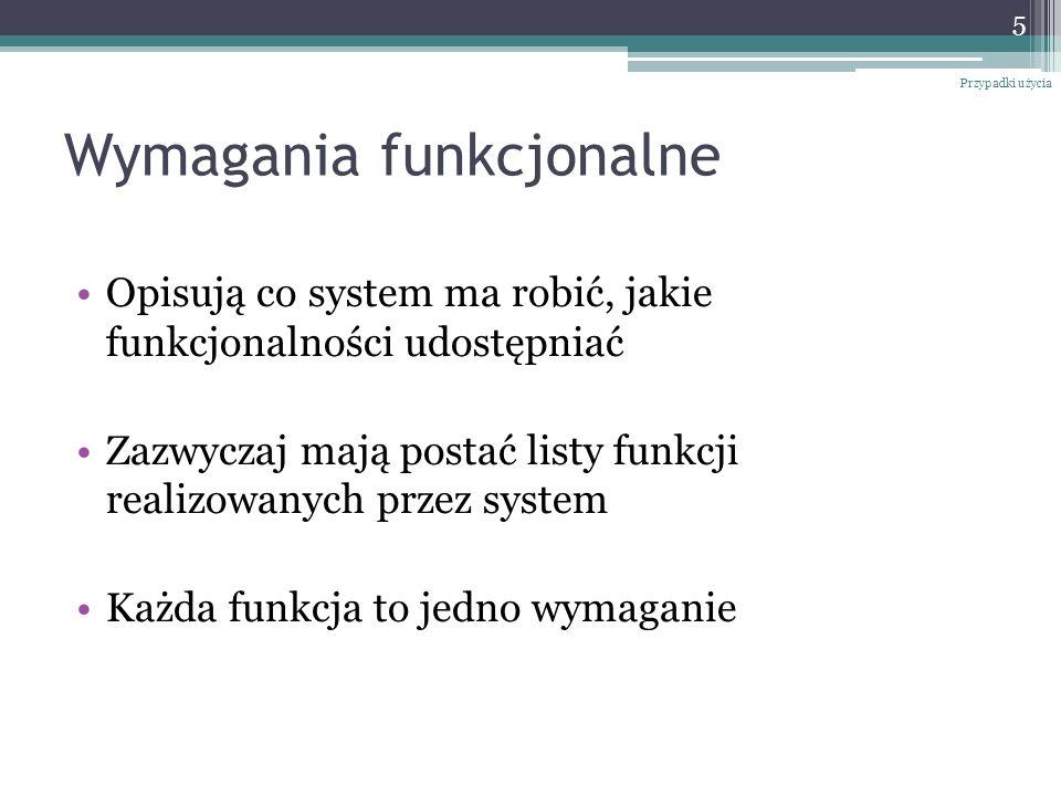 Wymagania funkcjonalne Opisują co system ma robić, jakie funkcjonalności udostępniać Zazwyczaj mają postać listy funkcji realizowanych przez system Ka