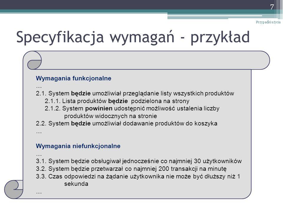 Specyfikacja wymagań - przykład Przypadki użycia 7 Wymagania funkcjonalne … 2.1. System będzie umożliwiał przeglądanie listy wszystkich produktów 2.1.