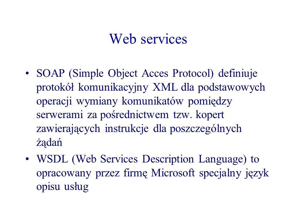 Web services SOAP (Simple Object Acces Protocol) definiuje protokół komunikacyjny XML dla podstawowych operacji wymiany komunikatów pomiędzy serwerami