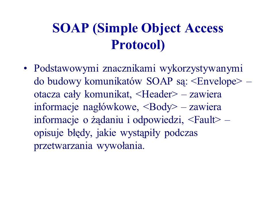 SOAP (Simple Object Access Protocol) Podstawowymi znacznikami wykorzystywanymi do budowy komunikatów SOAP są: – otacza cały komunikat, – zawiera infor