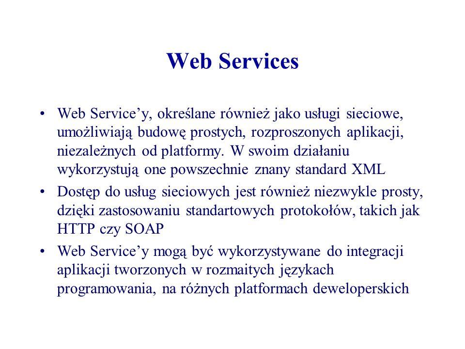 Web Services Web Servicey, określane również jako usługi sieciowe, umożliwiają budowę prostych, rozproszonych aplikacji, niezależnych od platformy. W