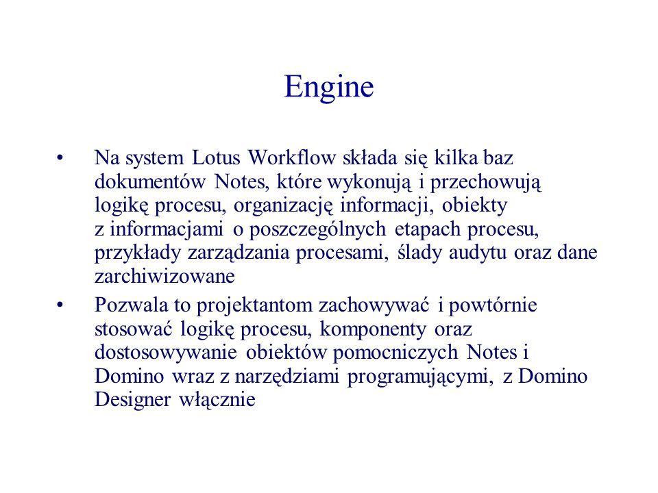 Engine Na system Lotus Workflow składa się kilka baz dokumentów Notes, które wykonują i przechowują logikę procesu, organizację informacji, obiekty z