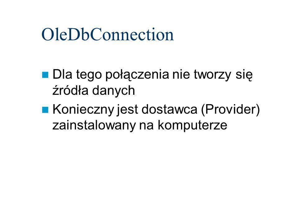 OleDbConnection Dla tego połączenia nie tworzy się źródła danych Konieczny jest dostawca (Provider) zainstalowany na komputerze