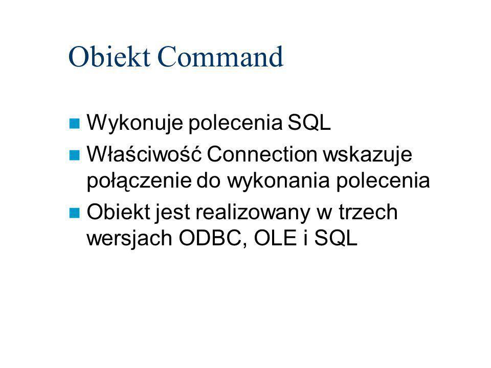 Obiekt Command Wykonuje polecenia SQL Właściwość Connection wskazuje połączenie do wykonania polecenia Obiekt jest realizowany w trzech wersjach ODBC, OLE i SQL