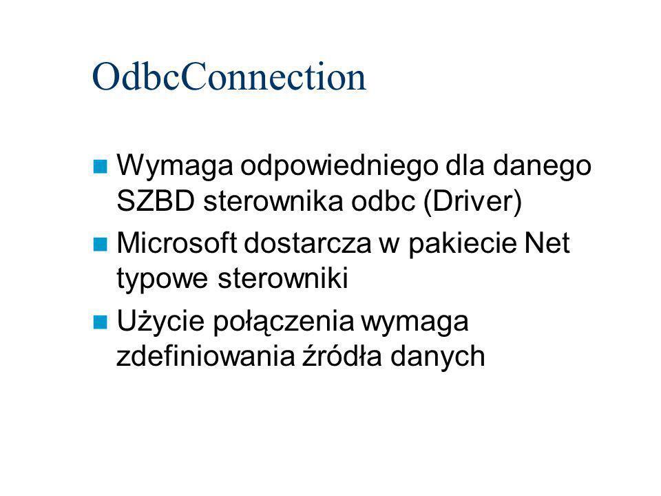 OdbcConnection Wymaga odpowiedniego dla danego SZBD sterownika odbc (Driver) Microsoft dostarcza w pakiecie Net typowe sterowniki Użycie połączenia wymaga zdefiniowania źródła danych