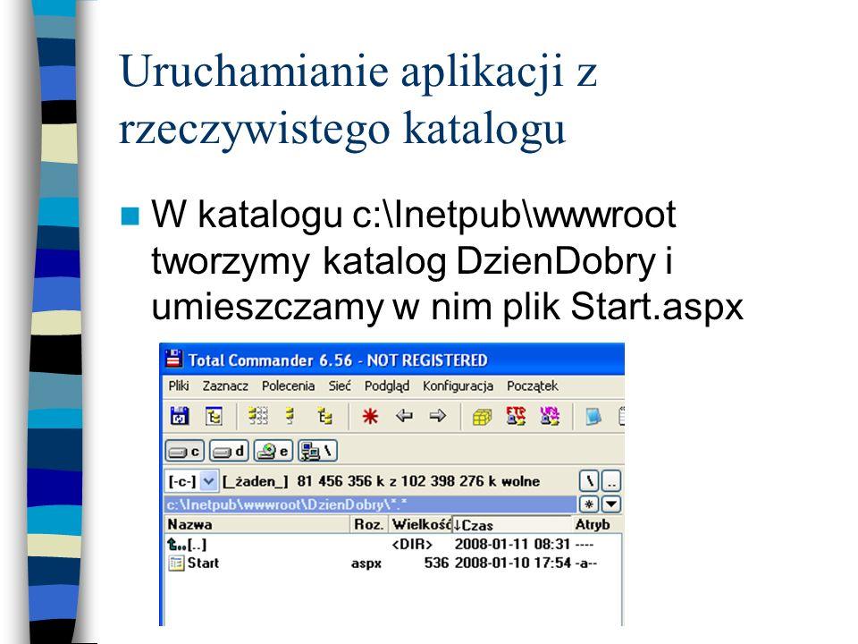 Uruchamianie aplikacji z rzeczywistego katalogu W katalogu c:\Inetpub\wwwroot tworzymy katalog DzienDobry i umieszczamy w nim plik Start.aspx