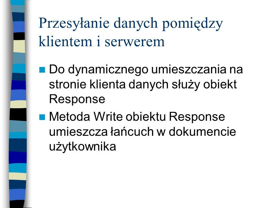 Przesyłanie danych pomiędzy klientem i serwerem Do dynamicznego umieszczania na stronie klienta danych służy obiekt Response Metoda Write obiektu Resp