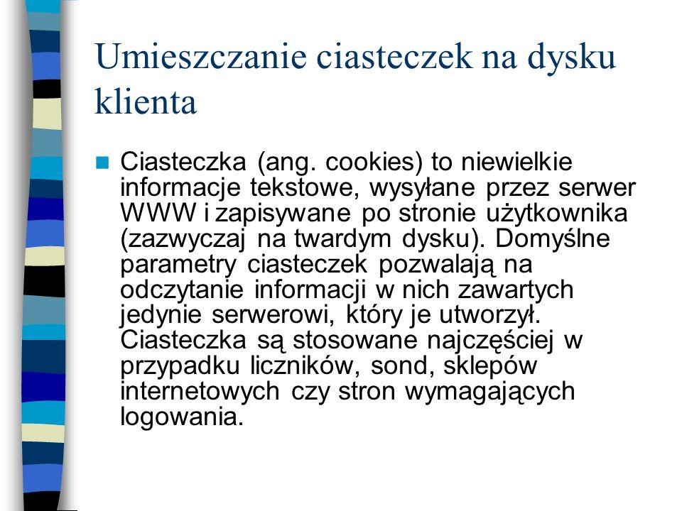 Umieszczanie ciasteczek na dysku klienta Ciasteczka (ang. cookies) to niewielkie informacje tekstowe, wysyłane przez serwer WWW i zapisywane po stroni