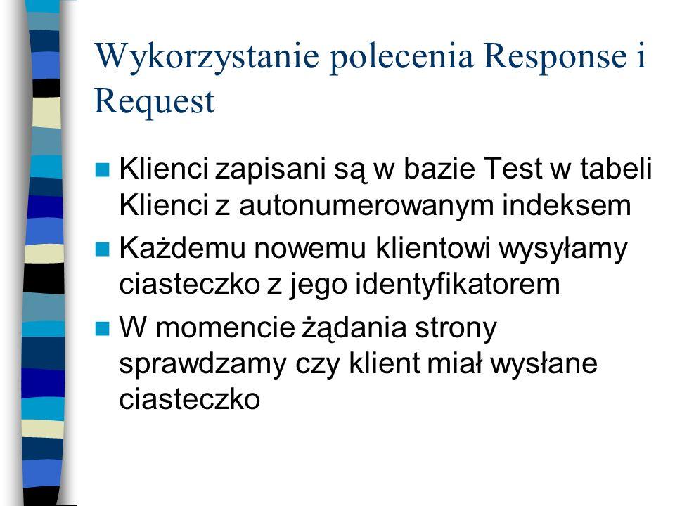 Wykorzystanie polecenia Response i Request Klienci zapisani są w bazie Test w tabeli Klienci z autonumerowanym indeksem Każdemu nowemu klientowi wysył