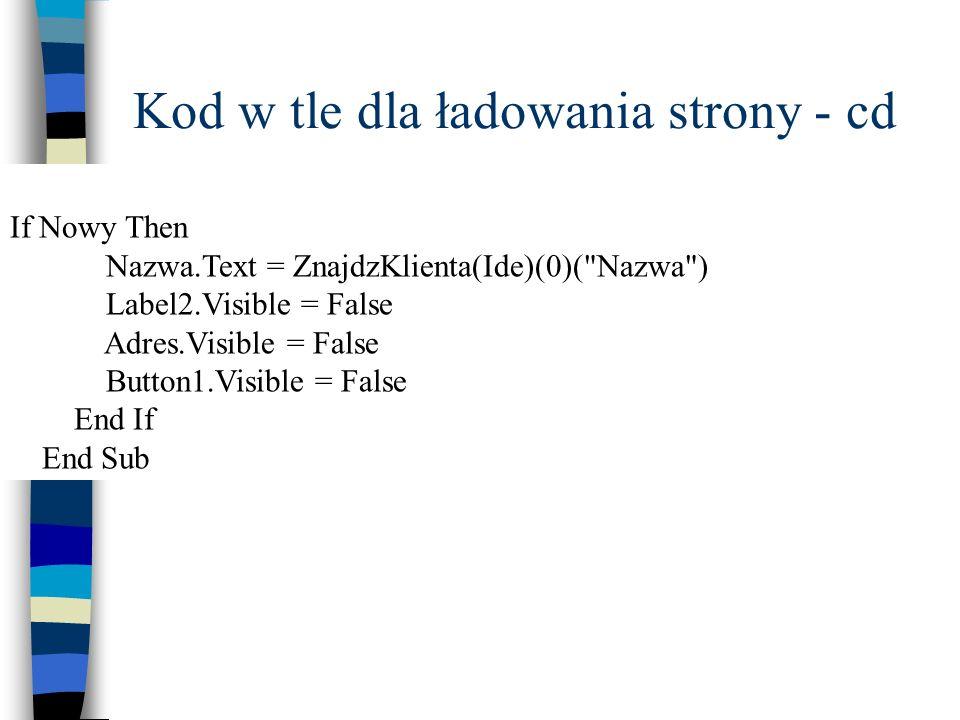 Kod w tle dla ładowania strony - cd If Nowy Then Nazwa.Text = ZnajdzKlienta(Ide)(0)(