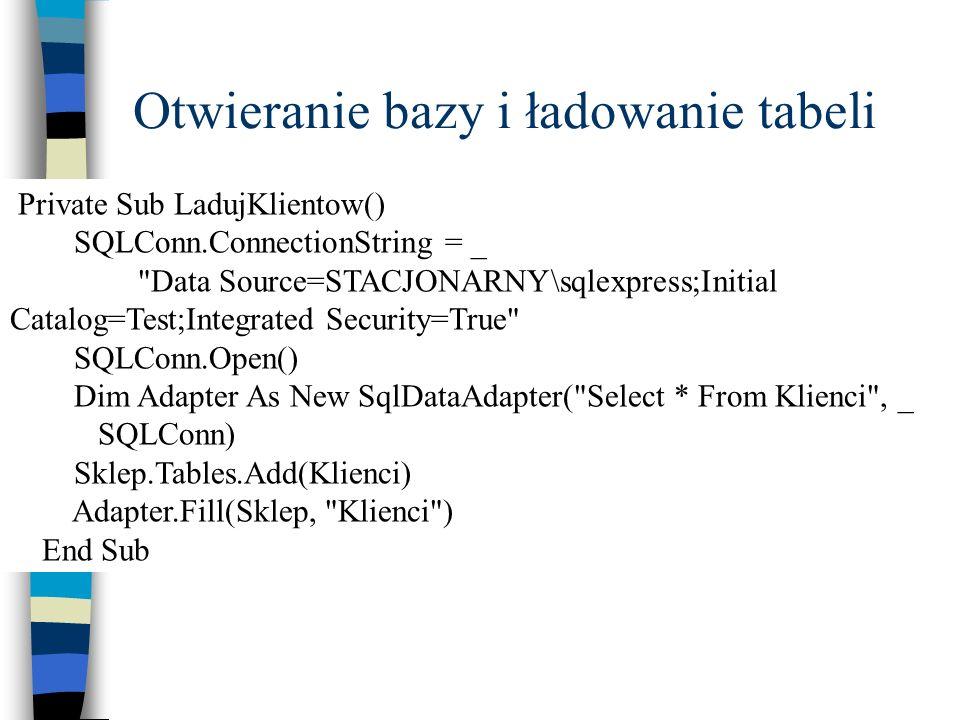 Otwieranie bazy i ładowanie tabeli Private Sub LadujKlientow() SQLConn.ConnectionString = _