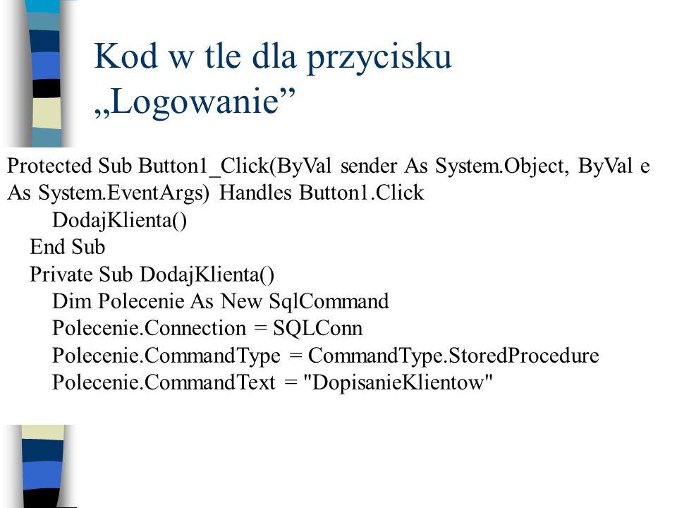 Kod w tle dla przycisku Logowanie Protected Sub Button1_Click(ByVal sender As System.Object, ByVal e As System.EventArgs) Handles Button1.Click DodajK