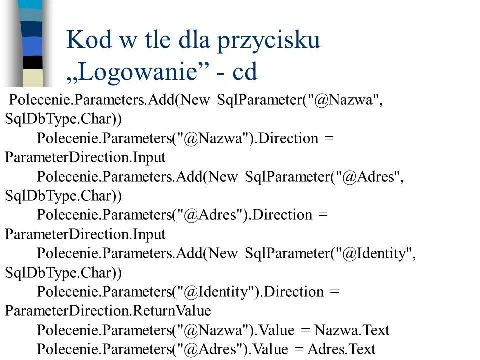 Kod w tle dla przycisku Logowanie - cd Polecenie.Parameters.Add(New SqlParameter(