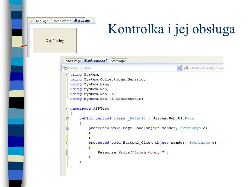 Kod wykonywany w tle - cd protected void Button1_Click(object sender, EventArgs e) { GridView1.DataSource = Studia.Tables[ Studenci ]; GridView1.DataBind(); }
