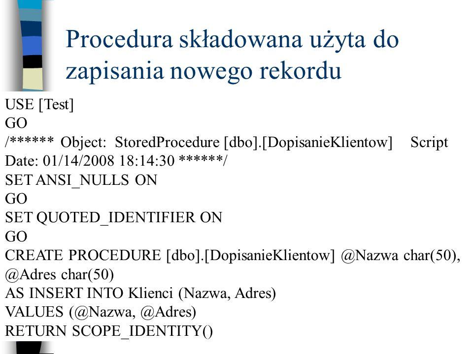 Procedura składowana użyta do zapisania nowego rekordu USE [Test] GO /****** Object: StoredProcedure [dbo].[DopisanieKlientow] Script Date: 01/14/2008