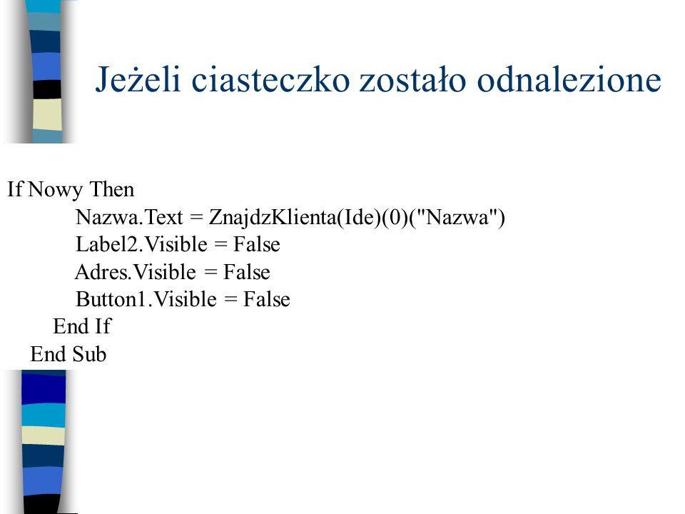 Jeżeli ciasteczko zostało odnalezione If Nowy Then Nazwa.Text = ZnajdzKlienta(Ide)(0)(