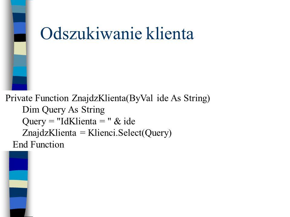 Odszukiwanie klienta Private Function ZnajdzKlienta(ByVal ide As String) Dim Query As String Query =
