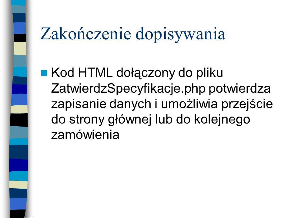 Zakończenie dopisywania Kod HTML dołączony do pliku ZatwierdzSpecyfikacje.php potwierdza zapisanie danych i umożliwia przejście do strony głównej lub