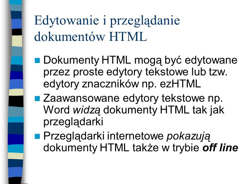 Edytowanie i przeglądanie dokumentów HTML Dokumenty HTML mogą być edytowane przez proste edytory tekstowe lub tzw. edytory znaczników np. ezHTML Zaawa