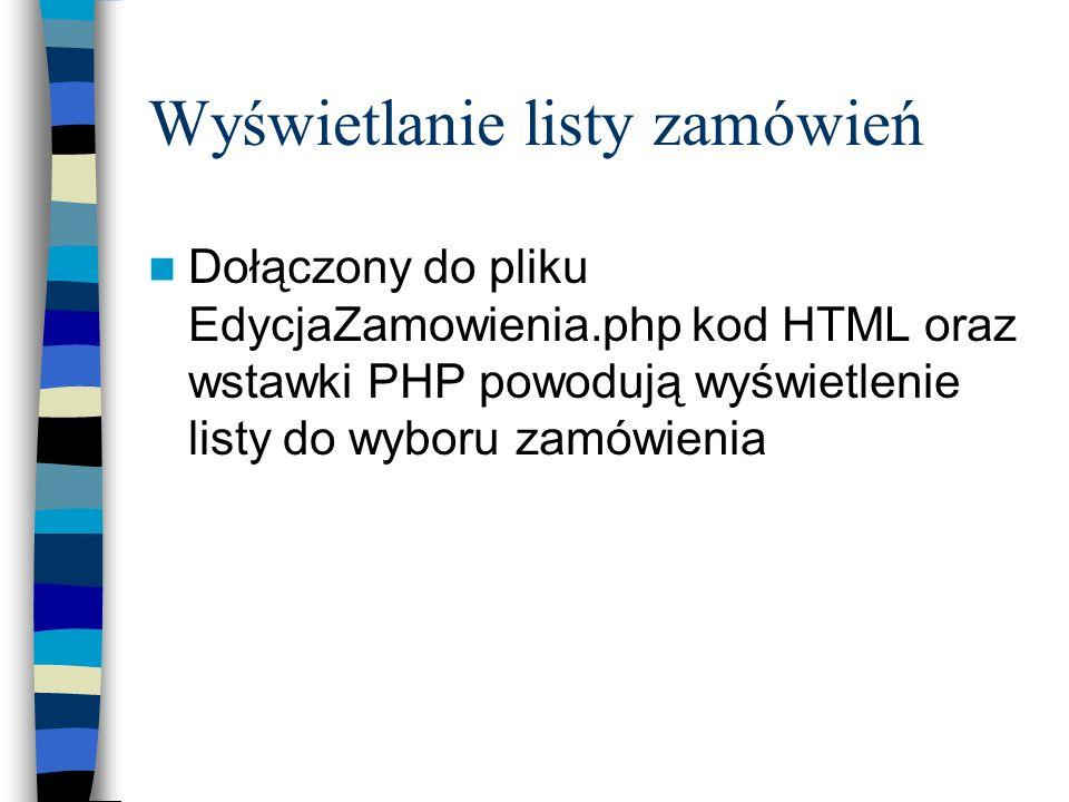 Wyświetlanie listy zamówień Dołączony do pliku EdycjaZamowienia.php kod HTML oraz wstawki PHP powodują wyświetlenie listy do wyboru zamówienia