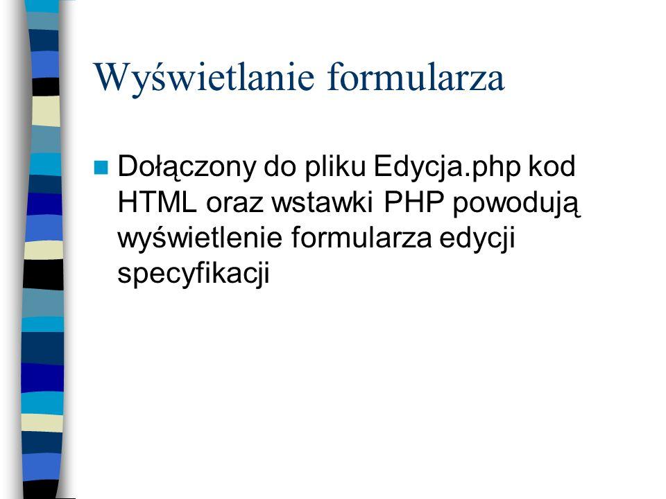 Wyświetlanie formularza Dołączony do pliku Edycja.php kod HTML oraz wstawki PHP powodują wyświetlenie formularza edycji specyfikacji