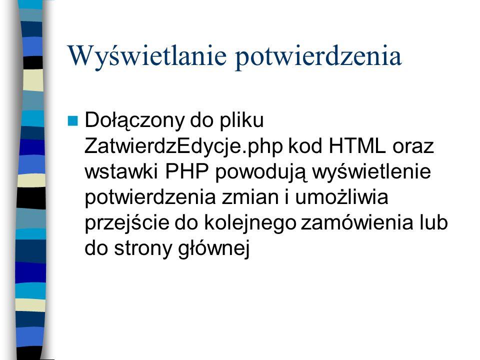 Wyświetlanie potwierdzenia Dołączony do pliku ZatwierdzEdycje.php kod HTML oraz wstawki PHP powodują wyświetlenie potwierdzenia zmian i umożliwia prze