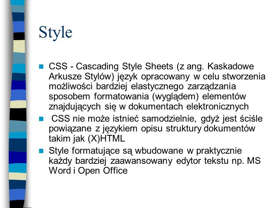 Style CSS - Cascading Style Sheets (z ang. Kaskadowe Arkusze Stylów) język opracowany w celu stworzenia możliwości bardziej elastycznego zarządzania s