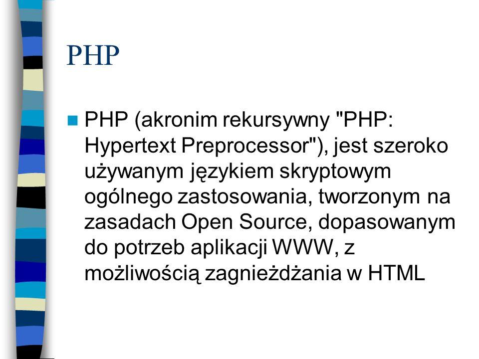 PHP PHP jest rozwijane pod kątem pisania skryptów server-side PHP potrafi odbierać dane z formularzy, generować dynamicznie zawartość strony, odbierać i wysyłać ciasteczka